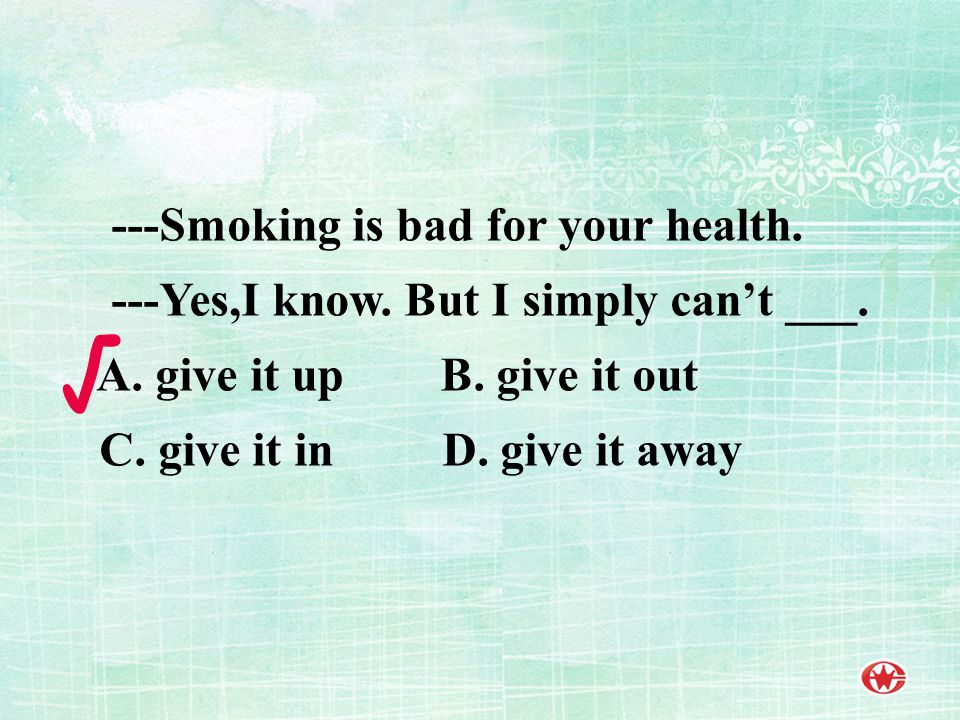 ---Smoking is bad for your health.---Yes,I know. But I simply can't ___.