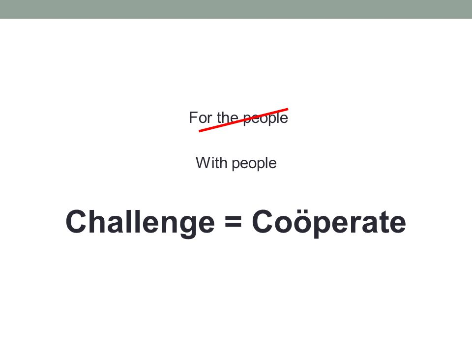 For the people With people Challenge = Coöperate