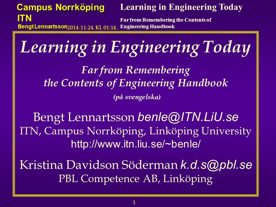 2 Learning in Engineering Today Far from Remembering the Contents of Engineering Handbook Campus Norrköping ITN Bengt Lennartsson 2014-11-24.