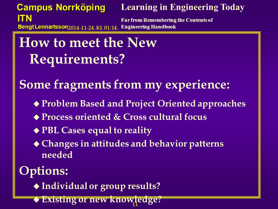 11 Learning in Engineering Today Far from Remembering the Contents of Engineering Handbook Campus Norrköping ITN Bengt Lennartsson 2014-11-24.