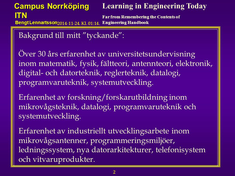 3 Learning in Engineering Today Far from Remembering the Contents of Engineering Handbook Campus Norrköping ITN Bengt Lennartsson 2014-11-24.