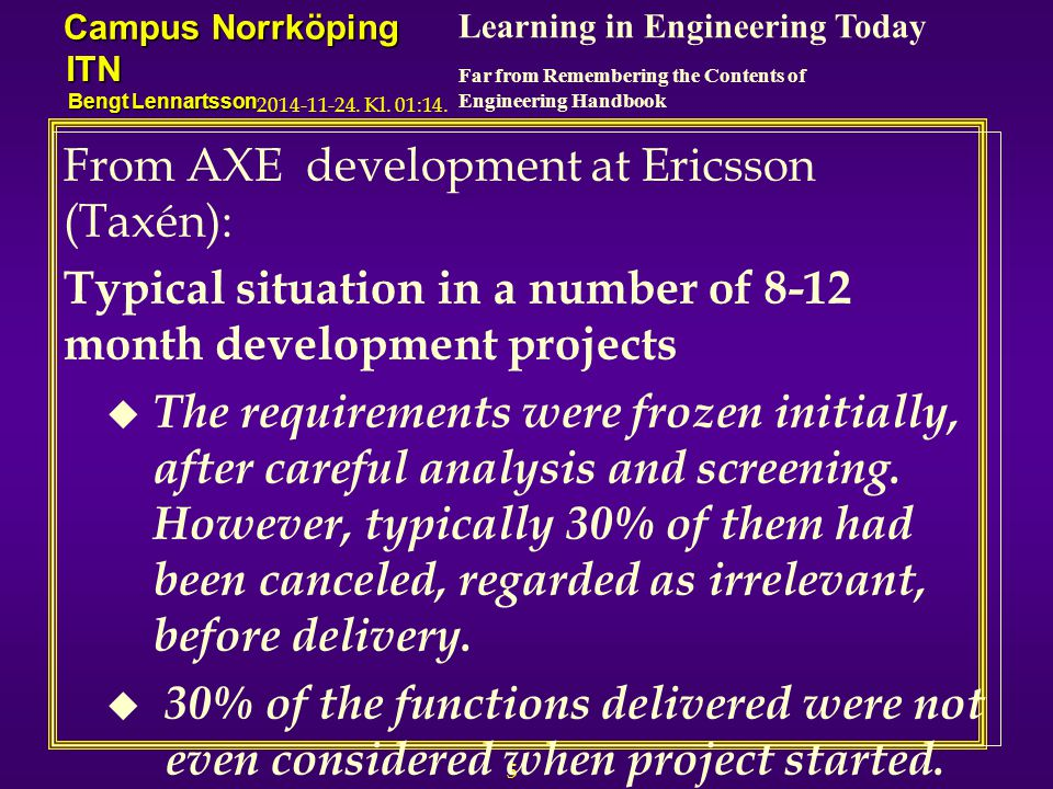 6 Learning in Engineering Today Far from Remembering the Contents of Engineering Handbook Campus Norrköping ITN Bengt Lennartsson 2014-11-24.