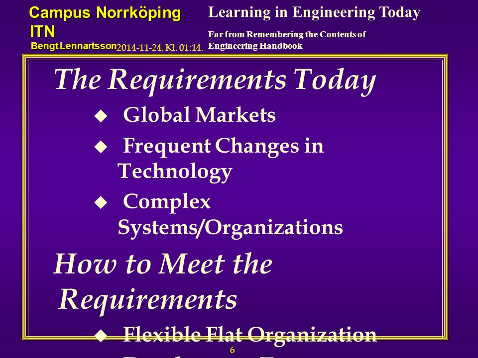 7 Learning in Engineering Today Far from Remembering the Contents of Engineering Handbook Campus Norrköping ITN Bengt Lennartsson 2014-11-24.