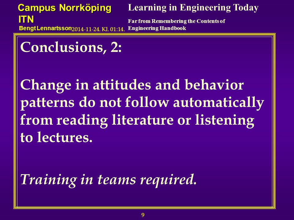 10 Learning in Engineering Today Far from Remembering the Contents of Engineering Handbook Campus Norrköping ITN Bengt Lennartsson 2014-11-24.