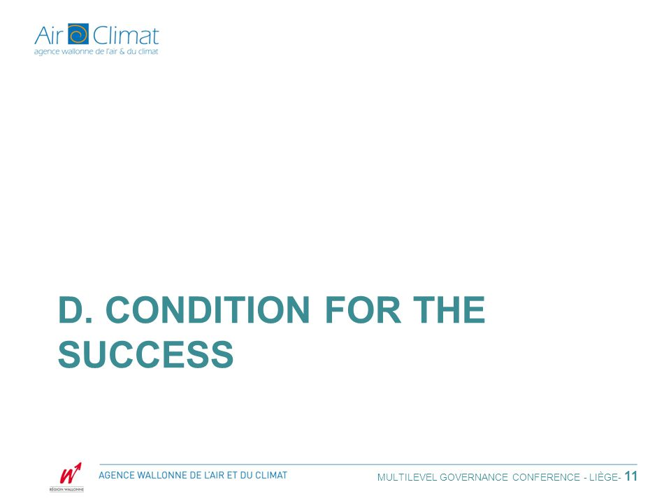 D. CONDITION FOR THE SUCCESS MULTILEVEL GOVERNANCE CONFERENCE - LIÈGE - 11