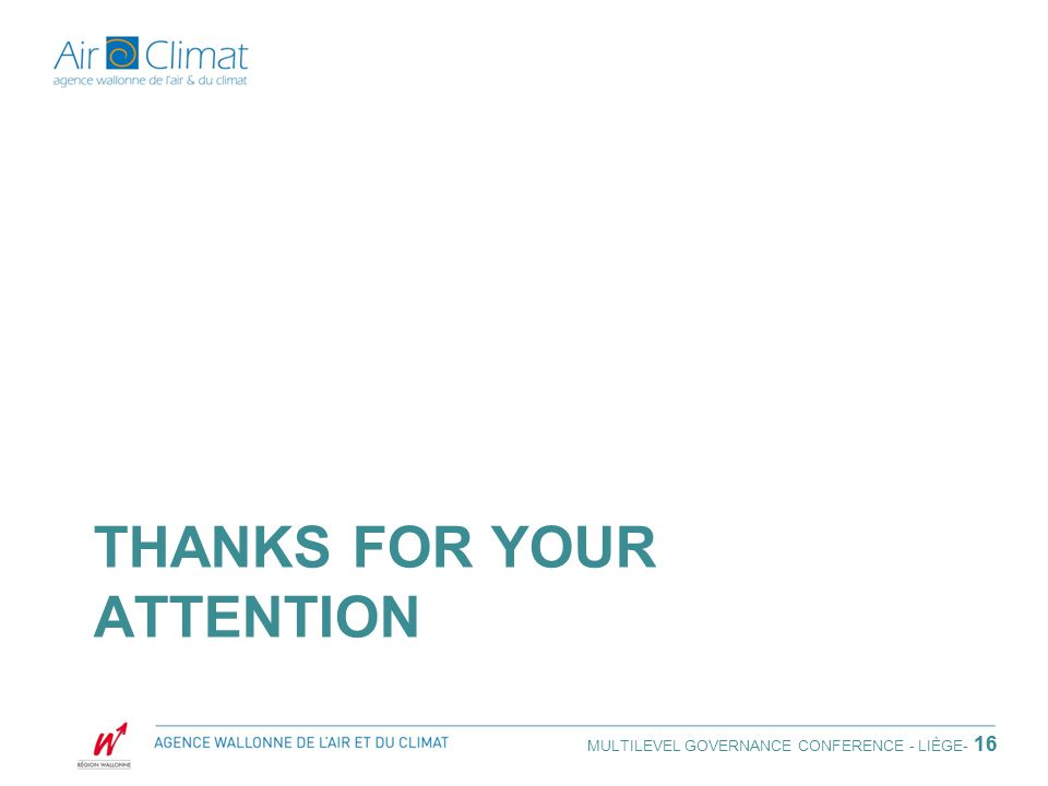 THANKS FOR YOUR ATTENTION 16 MULTILEVEL GOVERNANCE CONFERENCE - LIÈGE - 16