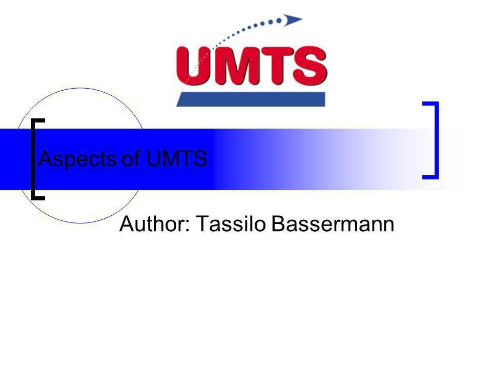 Aspects of UMTS Author: Tassilo Bassermann