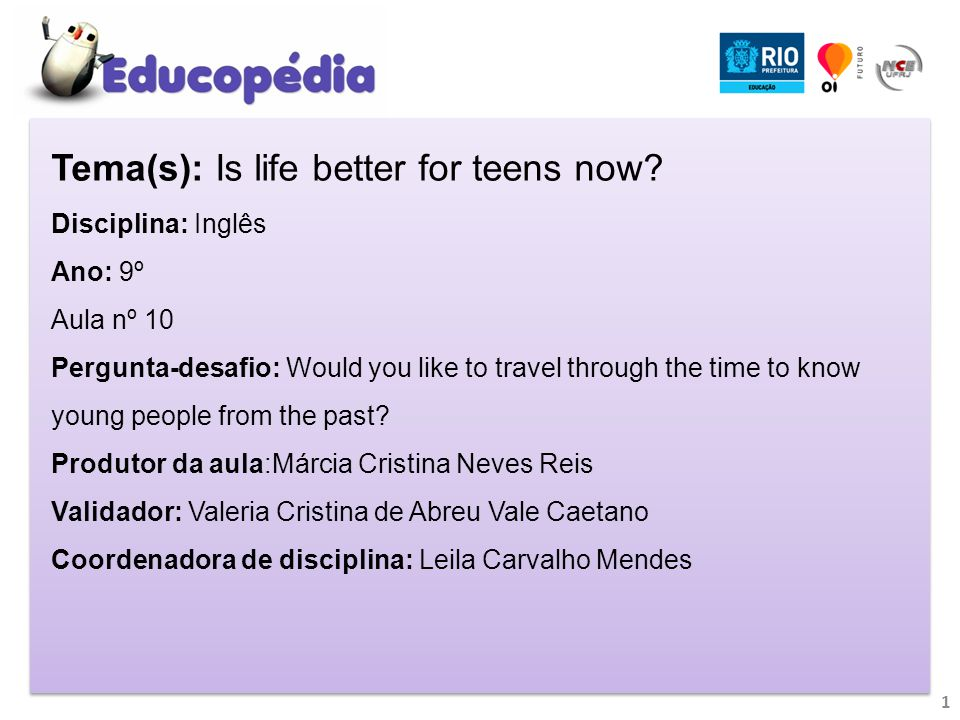 2 ATIVIDADE 1: Is life better for teens now.Last class we saw the teen life around the world.