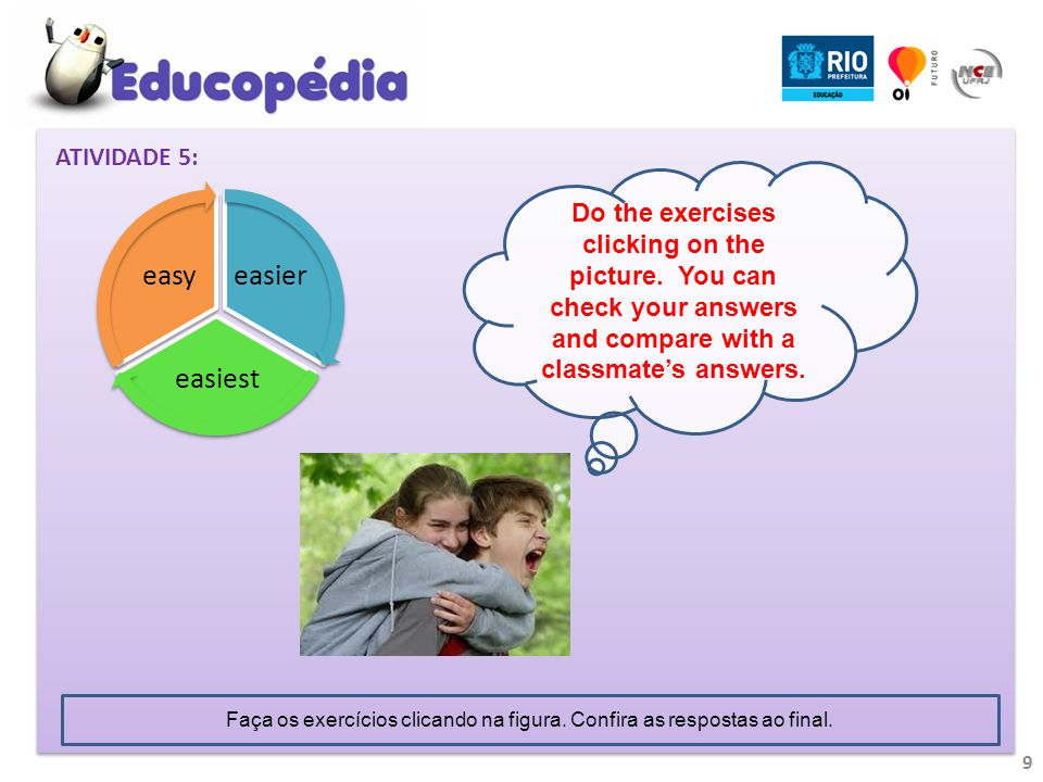 10 ATIVIDADE 6 Comparision of adverbs The comparision of adverbs is similar to the adjectives one.