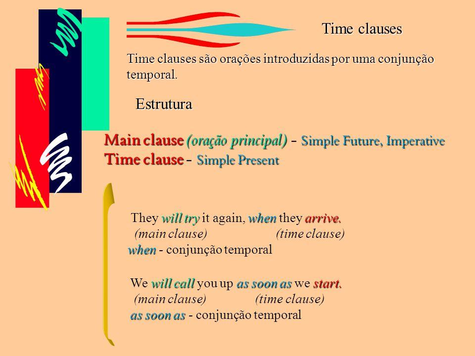 Time clauses Time clauses são orações introduzidas por uma conjunção temporal.