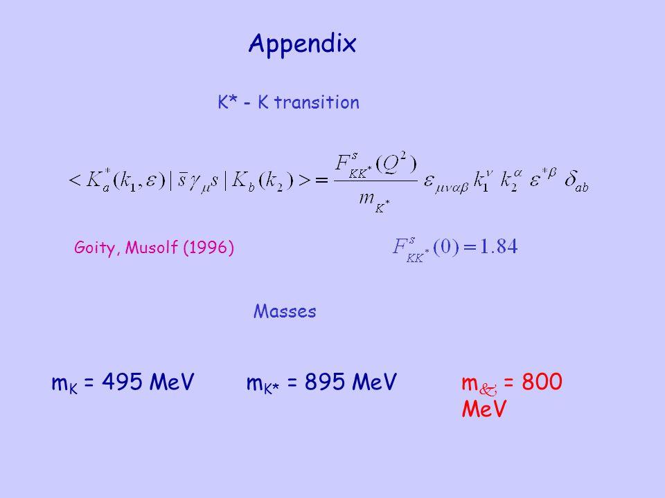 Appendix Goity, Musolf (1996) K* - K transition m K = 495 MeVm K* = 895 MeVm  = 800 MeV Masses