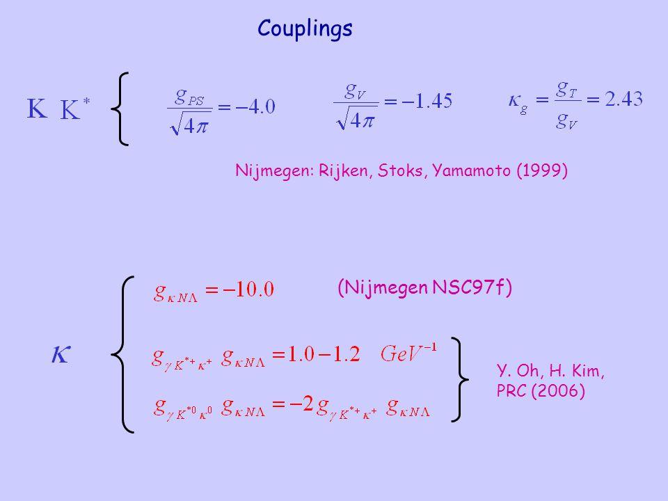 Couplings Nijmegen: Rijken, Stoks, Yamamoto (1999) (Nijmegen NSC97f) Y. Oh, H. Kim, PRC (2006)