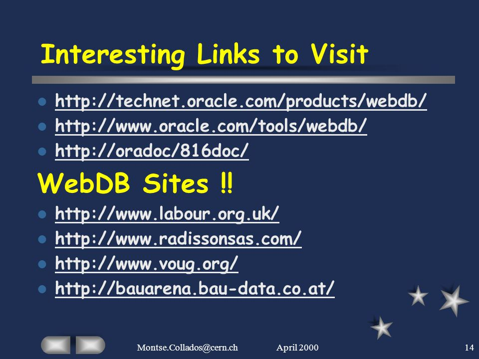 April 2000Montse.Collados@cern.ch14 Interesting Links to Visit http://technet.oracle.com/products/webdb/ http://www.oracle.com/tools/webdb/ http://ora
