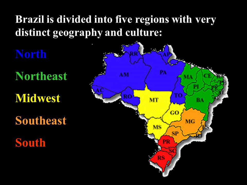Brazil is divided into five regions with very distinct geography and culture: North Northeast Midwest Southeast South