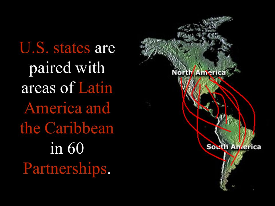 U.S. states are paired with areas of Latin America and the Caribbean in 60 Partnerships.