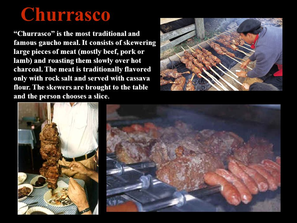 Churrasco Churrasco is the most traditional and famous gaucho meal.