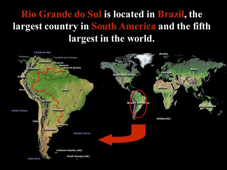 Rio Grande do Sul is located in Brazil, the largest country in South America and the fifth largest in the world.