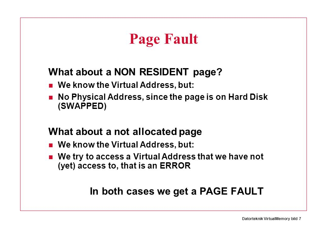 Datorteknik VirtualMemory bild 7 Page Fault What about a NON RESIDENT page.