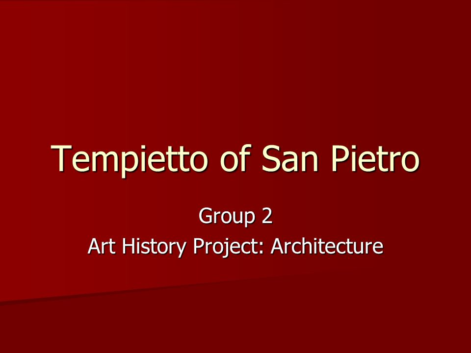 Tempietto of San Pietro Group 2 Art History Project: Architecture