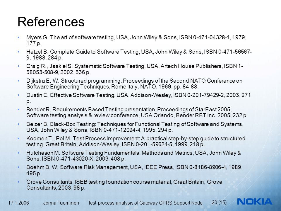 17.1.2006 Jorma Tuominen Test process analysis of Gateway GPRS Support Node 20 (15) References Myers G.