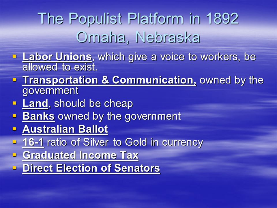 The Populist Platform in 1892 Omaha, Nebraska  Labor Unions, which give a voice to workers, be allowed to exist.