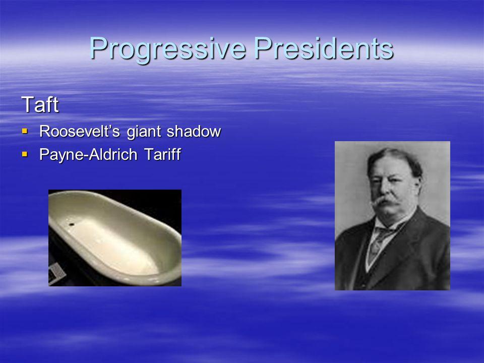 Progressive Presidents Taft  Roosevelt's giant shadow  Payne-Aldrich Tariff