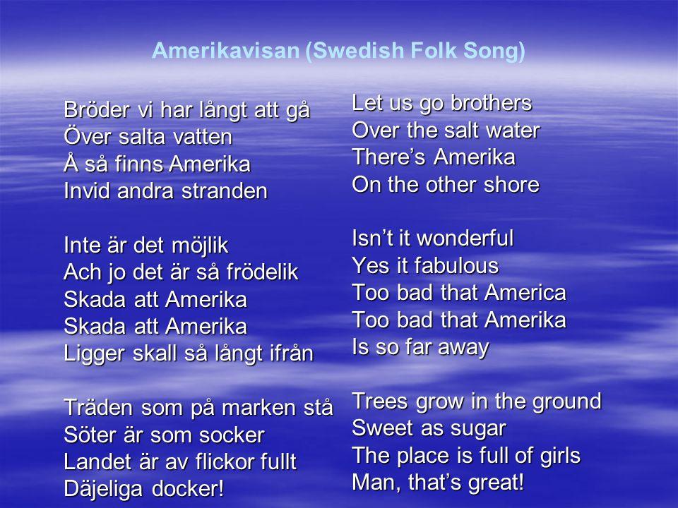Amerikavisan (Swedish Folk Song) Bröder vi har långt att gå Över salta vatten Å så finns Amerika Invid andra stranden Inte är det möjlik Ach jo det är