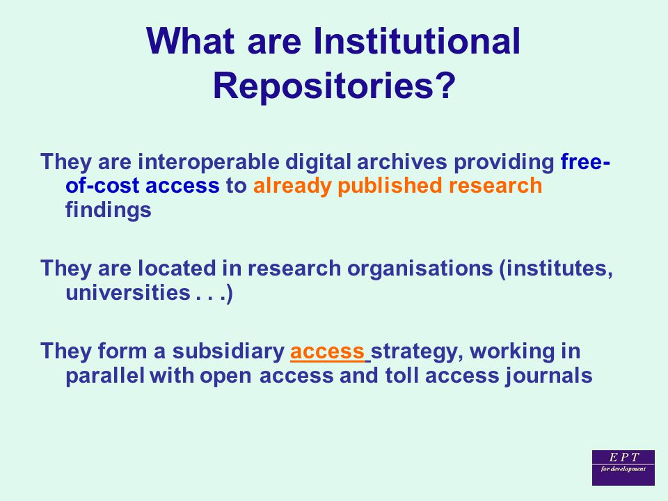 Features of IRs –Free software, therefore appropriate for low-income countries; low cost to establish and maintain –Easy and quick to establish, free technical help available online –All IRs are interoperable, conforming to OAI-MPH international standards (www.oaister.org/about.html)www.oaister.org/about.html –Searchable by Google, Yahoo and specialised search programs (eg OAIster, SHERPA searches) –Distributed network, shared costs –Usage (impact) statistics available