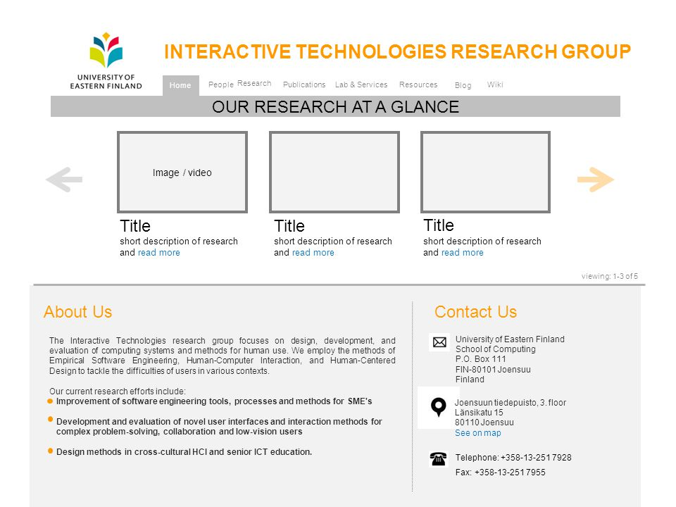 Resources People Research Lab & Services Publications Image / video Title short description of research and read more Title short description of research and read more Title short description of research and read more OUR RESEARCH AT A GLANCE viewing: 1-3 of 5 Home Contact Us University of Eastern Finland School of Computing P.O.