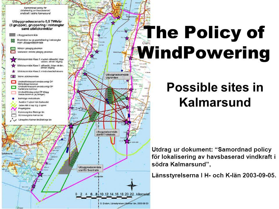 The Policy of WindPowering Possible sites in Kalmarsund Utdrag ur dokument: Samordnad policy för lokalisering av havsbaserad vindkraft i södra Kalmarsund , Länsstyrelserna I H- och K-län 2003-09-05.