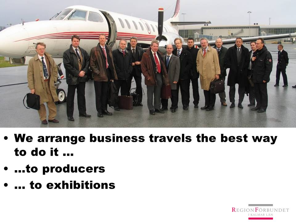 We arrange business travels the best way to do it … …to producers … to exhibitions