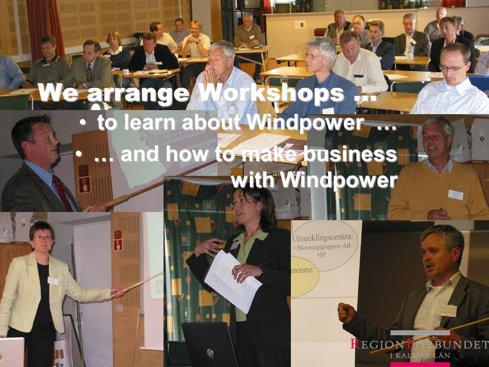 We arrange Workshops … to learn about Windpower …to learn about Windpower … … and how to make business with Windpower… and how to make business with Windpower