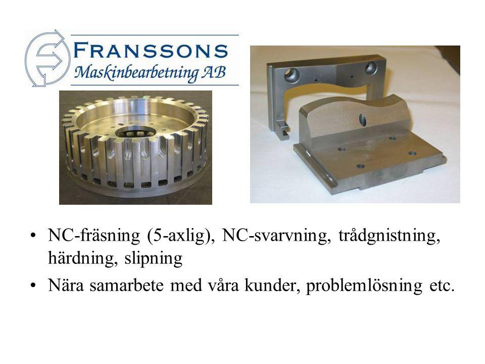 NC-fräsning (5-axlig), NC-svarvning, trådgnistning, härdning, slipning Nära samarbete med våra kunder, problemlösning etc.