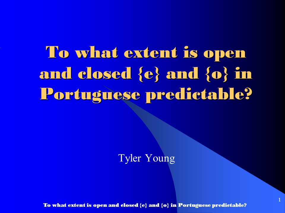 To what extent is open and closed {e} and {o} in Portuguese predictable 1 Tyler Young