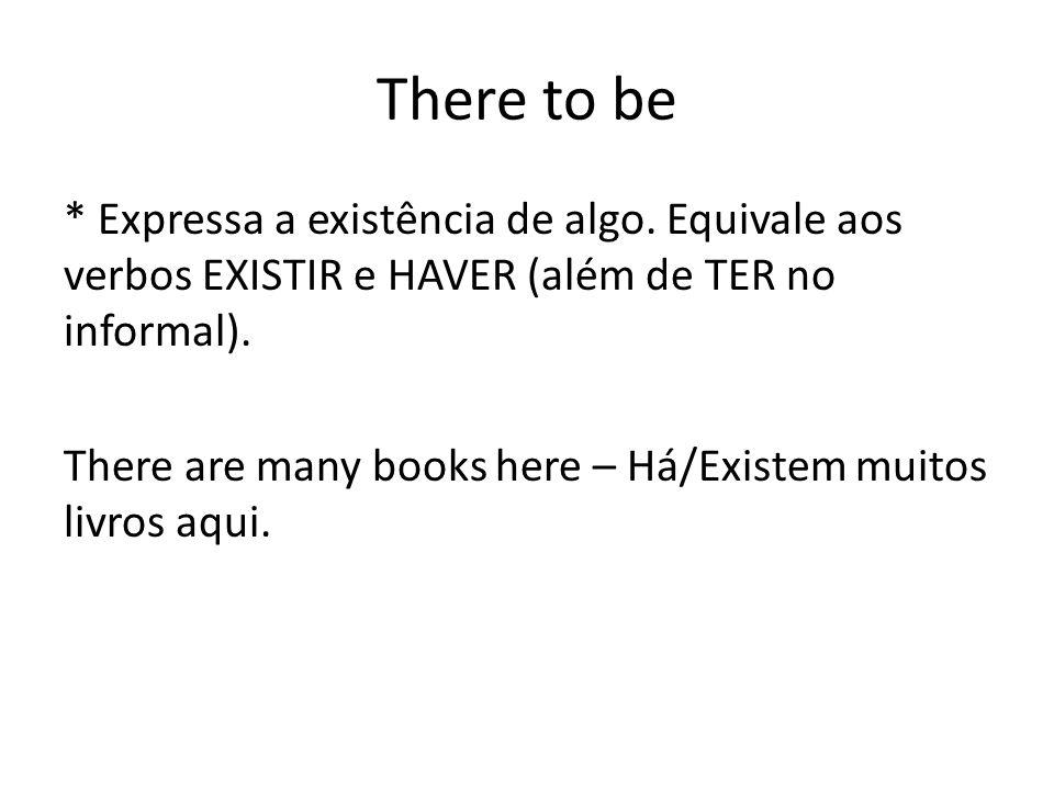 There to be * Expressa a existência de algo.