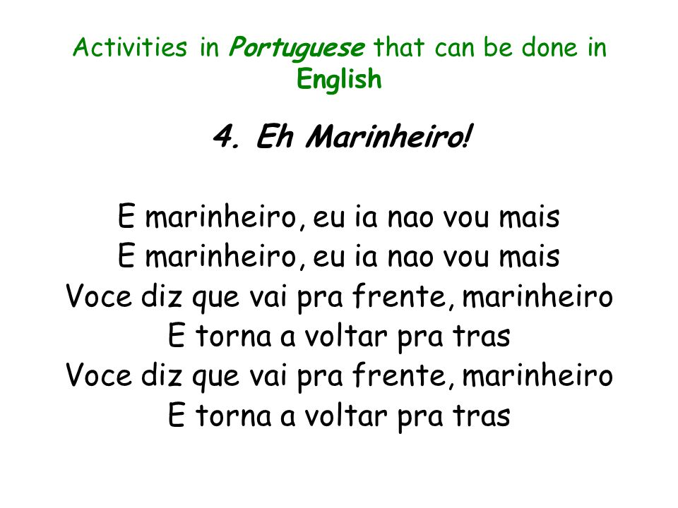 Activities in Portuguese that can be done in English Eh, Marinheiro Concepts: beat sound x silence movement timbre