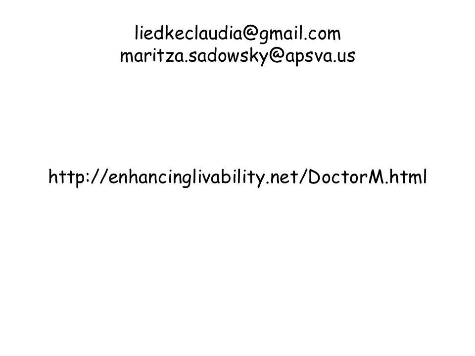 liedkeclaudia@gmail.com maritza.sadowsky@apsva.us http://enhancinglivability.net/DoctorM.html