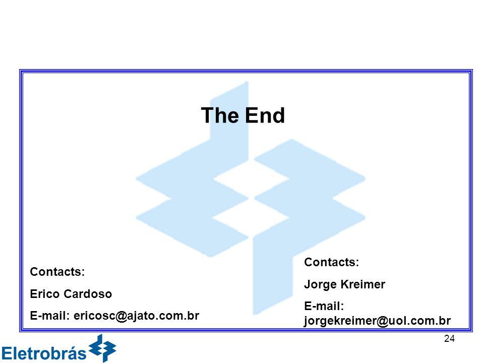 24 The End Contacts: Erico Cardoso E-mail: ericosc@ajato.com.br Contacts: Jorge Kreimer E-mail: jorgekreimer@uol.com.br