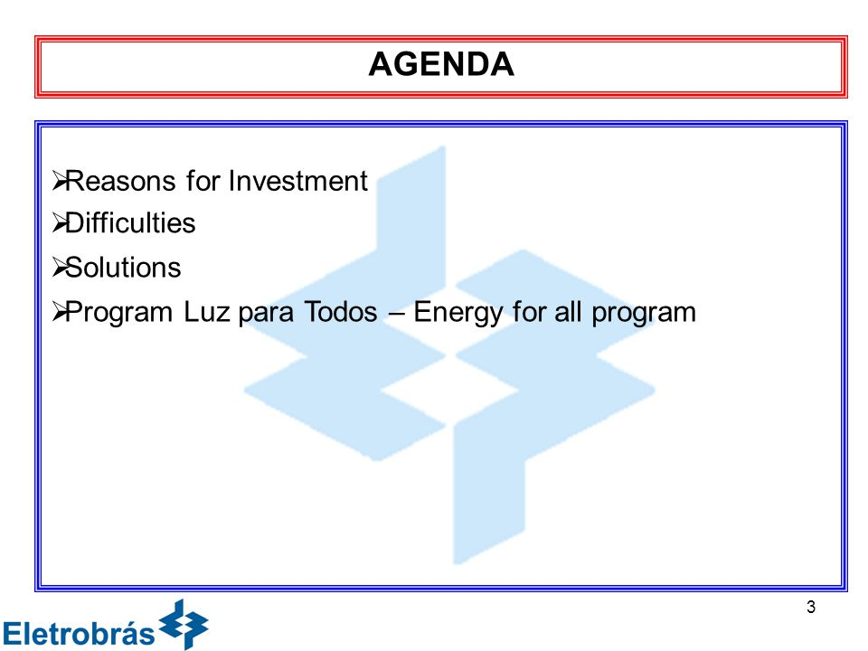 3 AGENDA  Reasons for Investment  Difficulties  Solutions  Program Luz para Todos – Energy for all program