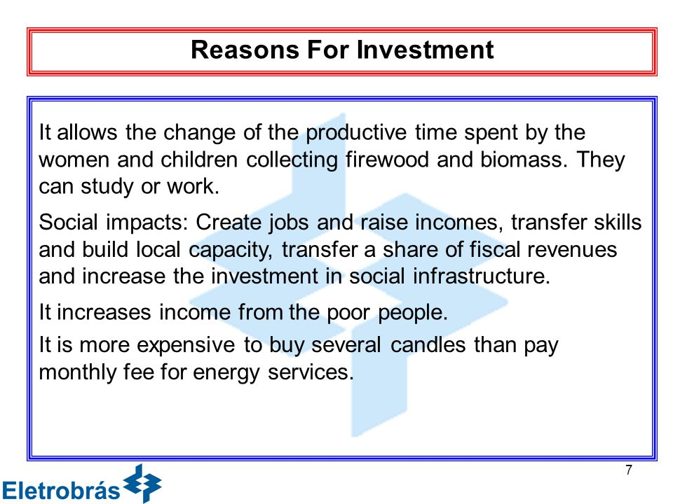 7 Reasons For Investment It allows the change of the productive time spent by the women and children collecting firewood and biomass.