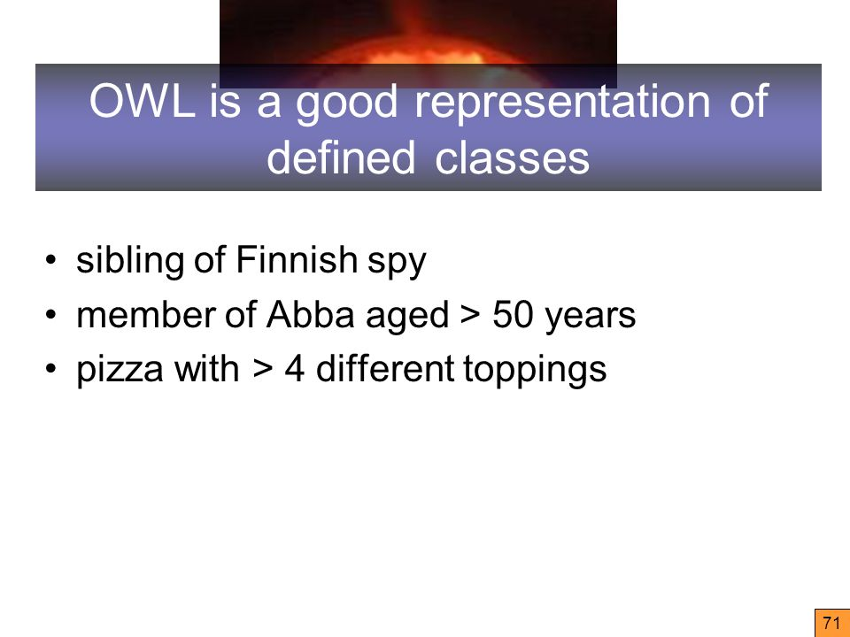 71 OWL is a good representation of defined classes sibling of Finnish spy member of Abba aged > 50 years pizza with > 4 different toppings