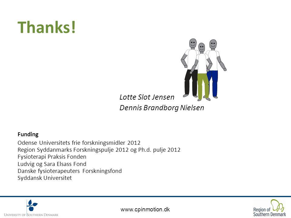 www.cpinmotion.dk Thanks! Lotte Slot Jensen Dennis Brandborg Nielsen Funding Odense Universitets frie forskningsmidler 2012 Region Syddanmarks Forskni