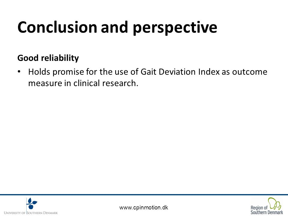 www.cpinmotion.dk Conclusion and perspective Good reliability Holds promise for the use of Gait Deviation Index as outcome measure in clinical research.