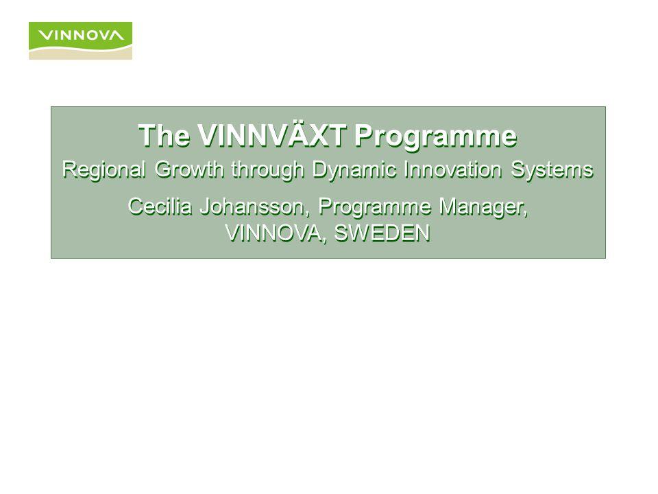 The VINNVÄXT Programme Regional Growth through Dynamic Innovation Systems The VINNVÄXT Programme Regional Growth through Dynamic Innovation Systems Cecilia Johansson, Programme Manager, VINNOVA, SWEDEN
