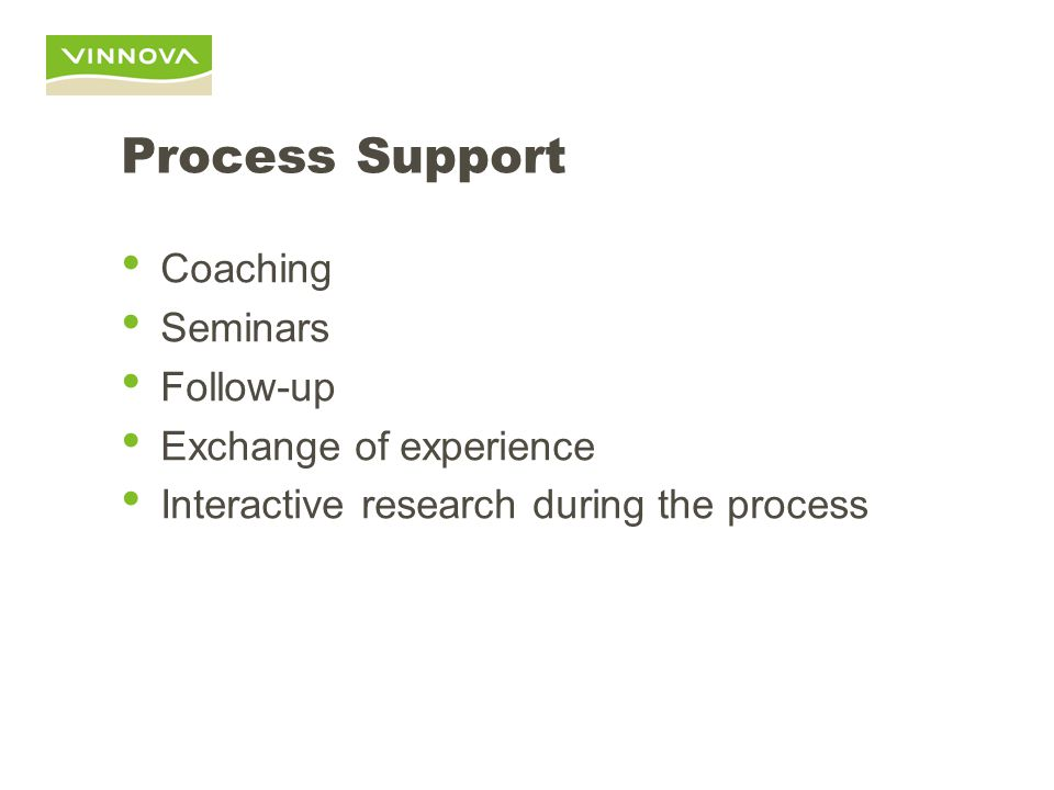 Process Support Coaching Seminars Follow-up Exchange of experience Interactive research during the process