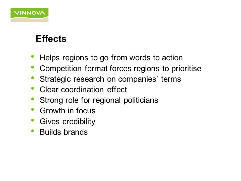 Helps regions to go from words to action Competition format forces regions to prioritise Strategic research on companies' terms Clear coordination effect Strong role for regional politicians Growth in focus Gives credibility Builds brands Effects