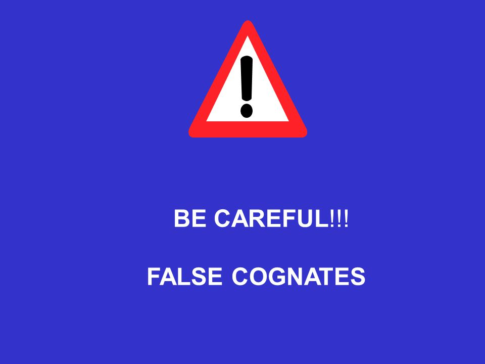 BE CAREFUL!!! FALSE COGNATES