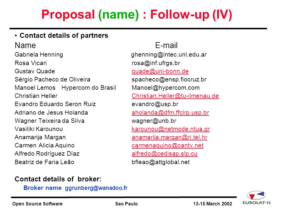 Open Source Software Sao Paulo 13-15 March 2002 Proposal (name) : Follow-up (IV) Contact details of partners NameE-mail Gabriela Henning ghenning@inte