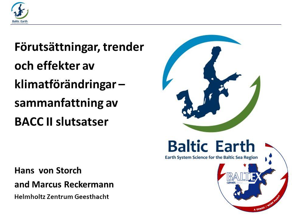 Förutsättningar, trender och effekter av klimatförändringar – sammanfattning av BACC II slutsatser Hans von Storch and Marcus Reckermann Helmholtz Zentrum Geesthacht