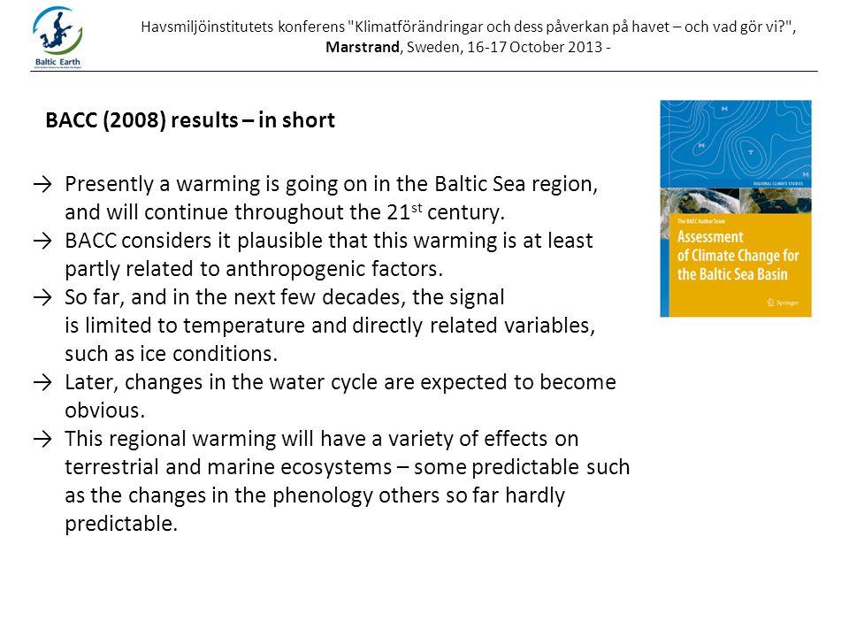 Printed at Havsmiljöinstitutets konferens Klimatförändringar och dess påverkan på havet – och vad gör vi? , Marstrand, Sweden, 16-17 October 2013 - →Presently a warming is going on in the Baltic Sea region, and will continue throughout the 21 st century.